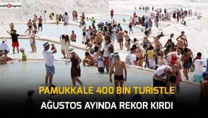 Pamukkale 400 bin turistle Ağustos ayında rekor kırdı