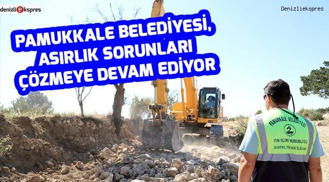 Pamukkale Belediyesi, asırlık sorunları çözmeye devam ediyor