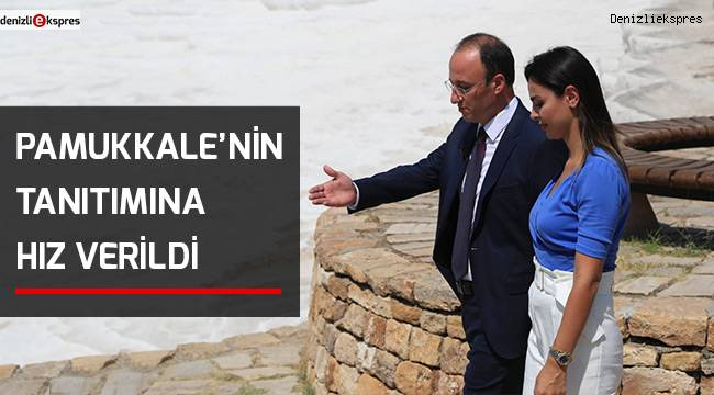 PAMUKKALE'NİN TANITIMINA HIZ VERİLDİ