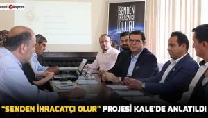 """""""Senden İhracatçı Olur"""" projesi Kale'de anlatıldı"""