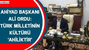 Türk Milletinin kültürü 'Ahiliktir'