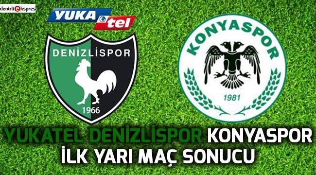 Yukatel Denizlispor - Konyaspor ilk yarı maç sonucu