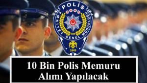 10 BİN POLİS MEMURU ALINACAK