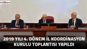 2019 Yılı 4. Dönem İl Koordinasyon Kurulu Toplantısı Yapıldı