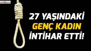27 yaşındaki genç kadın intihar etti!