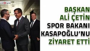 Başkan Ali Çetin, Spor Bakanı Kasapoğlu'nu ziyaret etti