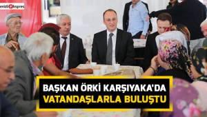 BAŞKAN ÖRKİ KARŞIYAKA'DA VATANDAŞLARLA BULUŞTU