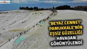 'Beyaz Cennet' Pamukkale'nin eşsiz güzelliği havadan görüntülendi