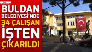 Buldan Belediyesi'nde 34 çalışan işten çıkarıldı