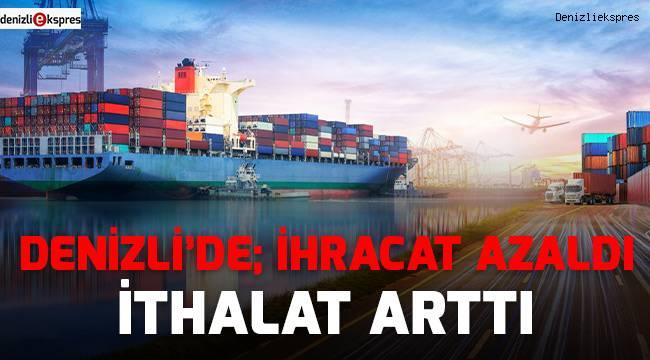 Denizli'de ihracat azaldı, ithalat arttı