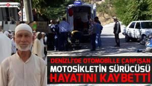 Denizli'de otomobille çarpışan motosikletin sürücüsü hayatını kaybetti