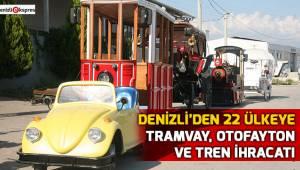 Denizli'den 22 ülkeye tramvay, otofayton ve tren ihracatı