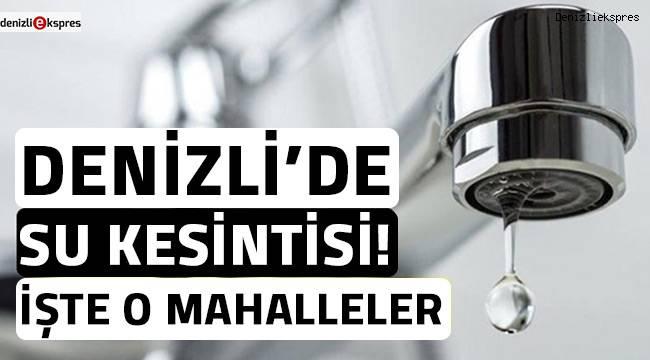Denizli'nin 5 mahallesinde su kesintisi yapılacak