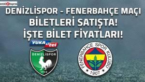 Denizlispor - Fenerbahçe maçı biletleri satışta!