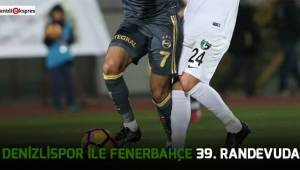 Denizlispor ile Fenerbahçe 39. randevuda