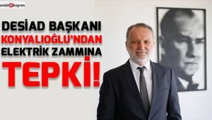 DESİAD Başkanı Konyalıoğlu'ndan elektrik zammına tepki!
