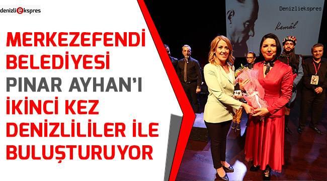 Merkezefendi Belediyesi Pınar Ayhan'ı ikinci kez Denizlililer ile buluşturuyor