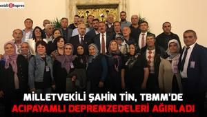 Milletvekili Şahin Tin, TBMM'de Acıpayamlı depremzedeleri ağırladı