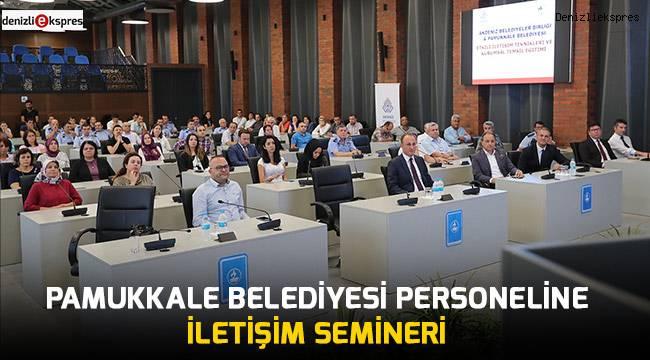 Pamukkale Belediyesi personeline iletişim semineri