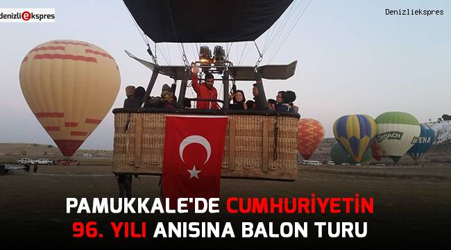 Pamukkale'de cumhuriyetin 96. yılı anısına balon turu