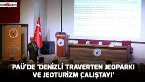 PAÜ'de 'Denizli Traverten Jeoparkı ve Jeoturizm Çalıştayı'