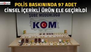 Polis baskınında 97 adet cinsel içerikli ürün ele geçirildi