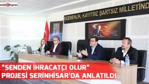 """""""Senden İhracatçı Olur"""" Projesi Serinhisar'da Anlatıldı"""