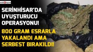 Serinhisar'da uyuşturucu operasyonu!