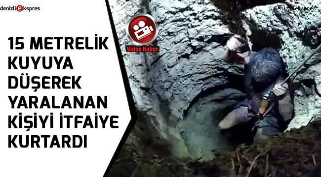 15 metrelik kuyuya düşerek yaralanan kişiyi itfaiye kurtardı