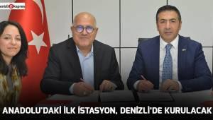 ANADOLU'DAKİ İLK İSTASYON, DENİZLİ'DE KURULACAK