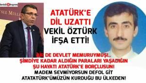 Atatürk'e dil uzattı, Vekil Öztürk ifşa etti!