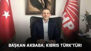 BAŞKAN AKBABA; KIBRIS TÜRK'TÜR!