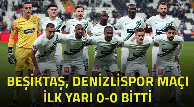 Beşiktaş, Denizlispor maçı ilk yarı 0-0 bitti