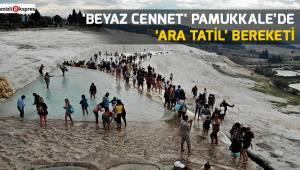 'Beyaz cennet' Pamukkale'de 'ara tatil' bereketi