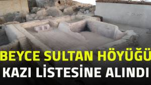 Beyce Sultan Höyüğü kazı listesine alındı