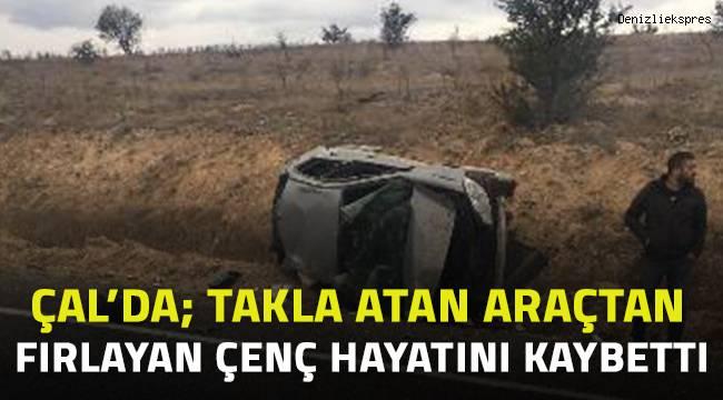 Çal'da takla atan araçtan fırlayan genç hayatını kaybetti