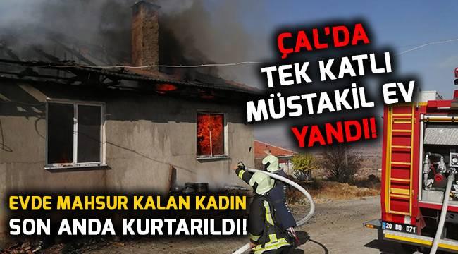 Çal'da tek katlı müstakil ev yandı!