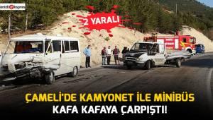 Çameli'de kamyonet ile minibüs kafa kafaya çarpıştı!