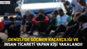 Denizli'de göçmen kaçakçılığı ve insan ticareti yapan kişi yakalandı!