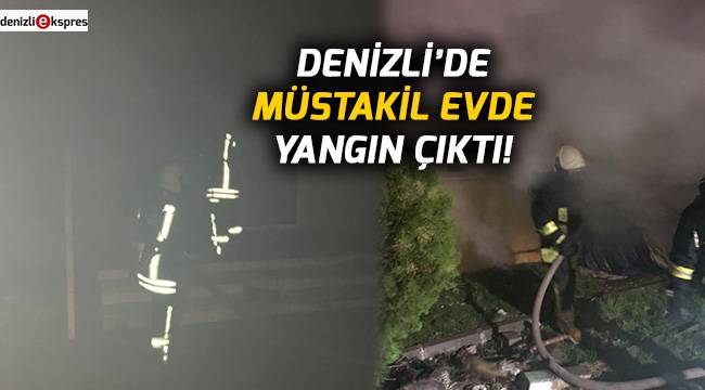 Denizli'de müstakil evde yangın çıktı!