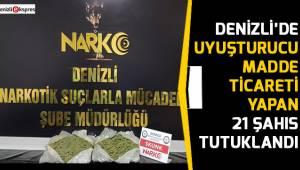 Denizli'de uyuşturucu madde ticareti yapan 21 şahıs tutuklandı
