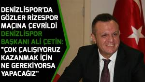 Denizlispor'da gözler Rizespor maçına çevrildi