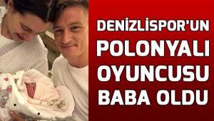 Denizlispor'un Polonyalı oyuncusu baba oldu