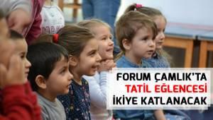 Forum Çamlık'ta tatil eğlencesi ikiye katlanacak