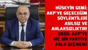 Hüseyin Gemi; Değil AKP'ye hiç bir partiye asla geçmem!