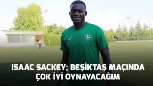 Isaac Sackey; Beşiktaş Maçında çok iyi oynayacağım