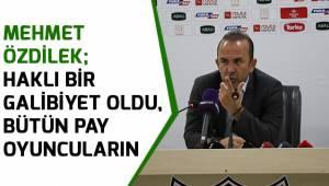 Mehmet Özdilek; Haklı bir galibiyet oldu, bütün pay oyuncuların