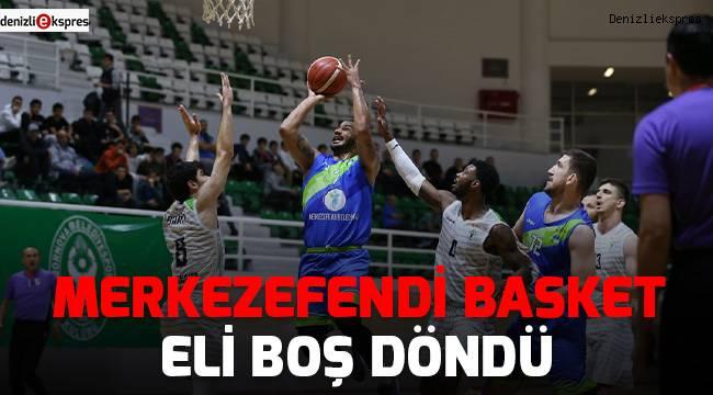 Merkezefendi Basket eli boş döndü