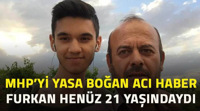 MHP'yi yasa boğan haber. Furkan henüz 21 yaşındaydı