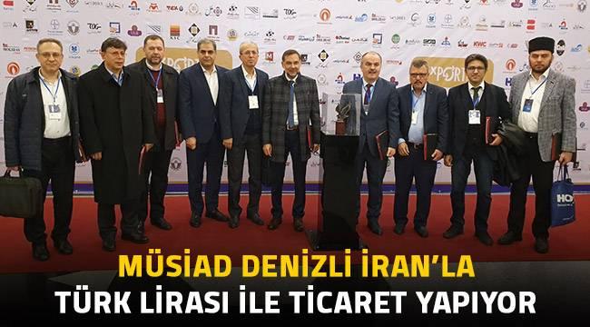 MÜSİAD Denizli İran'la Türk Lirası ile ticaret yapıyor